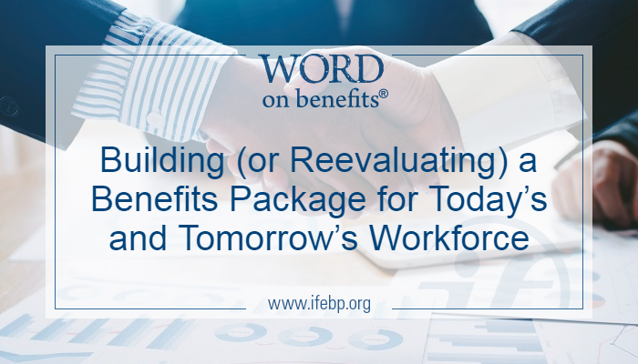 Building (or Reevaluating) a Benefits Package for Today's and Tomorrow's Workforce