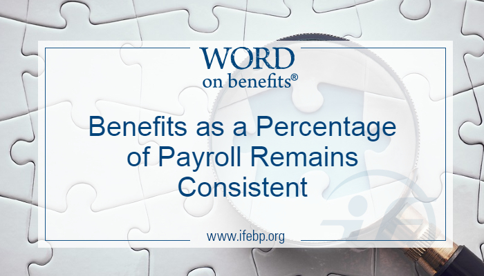 Benefits as a Percentage of Payroll Remains Consistent