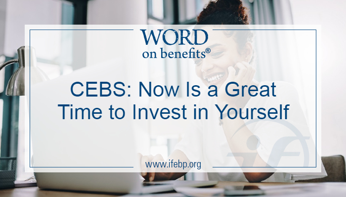 CEBS: Now Is a Great Time to Invest in Yourself