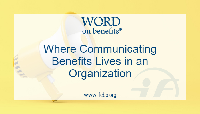 Where Communicating Benefits Lives in an Organization
