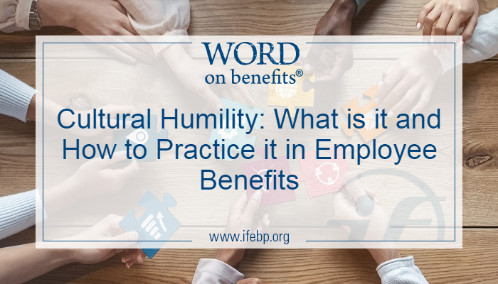 Cultural Humility: What is it and How to Practice it in Employee Benefits