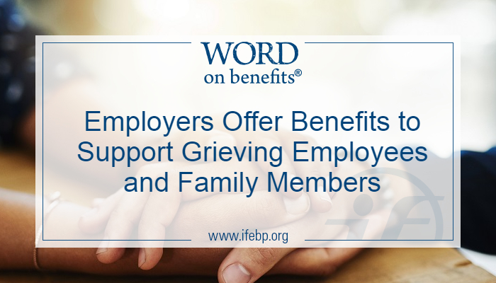 Employers Offer Benefits to Support Grieving Employees and Family Members