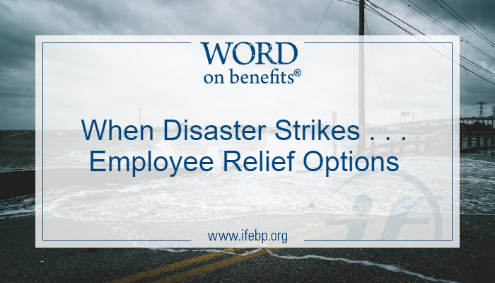 When Disaster Strikes . . . Employee Relief Options