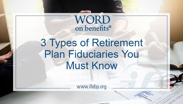 3 Types of Retirement Plan Fiduciaries You Must Know