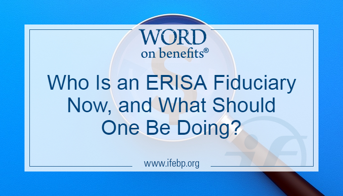 Who Is an ERISA Fiduciary Now, and What Should One Be Doing?