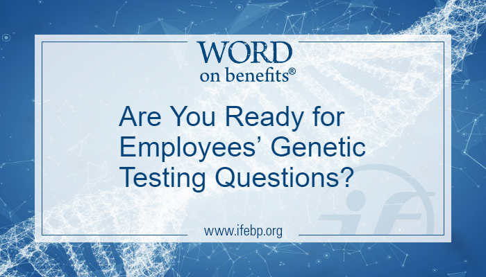 Are You Ready for Employees' Genetic Testing Questions?