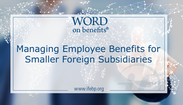 Managing Employee Benefits for Smaller Foreign Subsidiaries