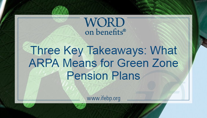 Three Key Takeaways: What ARPA Means for Green Zone Pension Plans