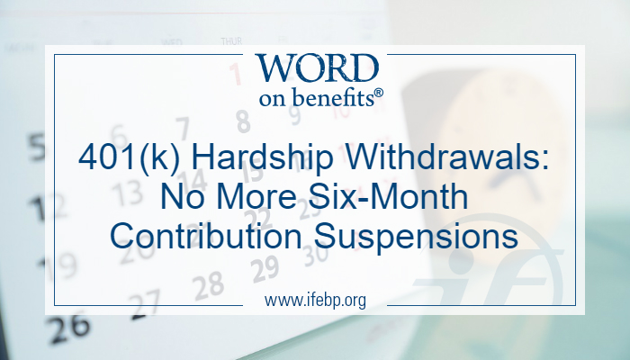 401(k) Hardship Withdrawals: No More Six-Month Contribution Suspensions