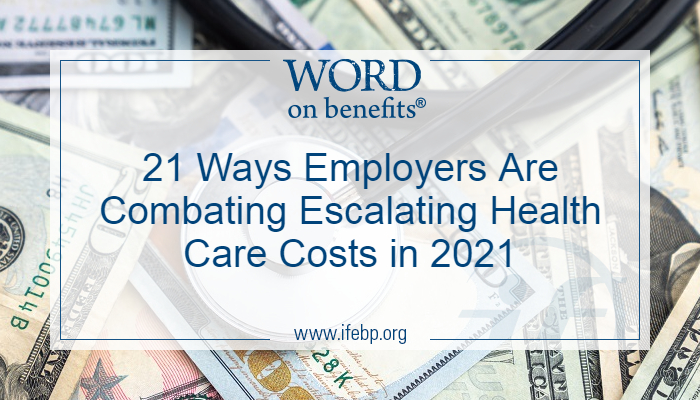 21 Ways Employers Are Combating Escalating Health Care Costs in 2021