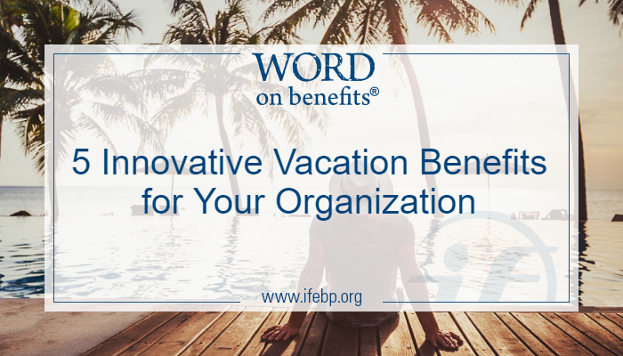 5 Innovative Vacation Benefits for Your Organization