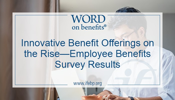 Innovative Benefit Offerings on the Rise—Employee Benefits Survey Results