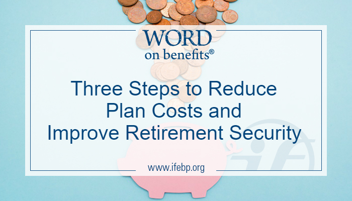 Three Steps to Reduce Plan Costs and Improve Retirement Security