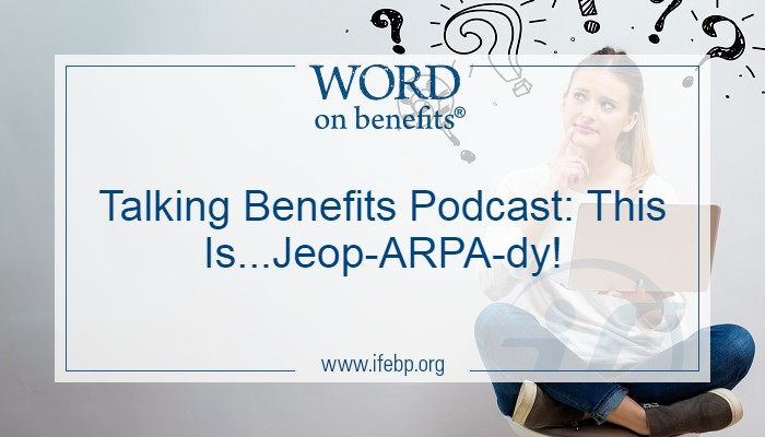 Talking Benefits Podcast: This Is...Jeop-ARPA-dy!