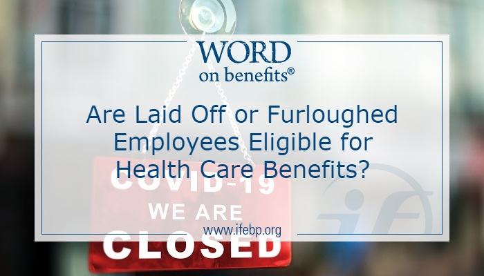 Are Laid Off Or Furloughed Employees Eligible For Health Care Benefits Word On Benefits