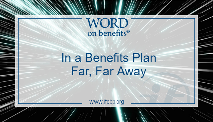May the Fourth: In a Benefits Plan Far, Far Away