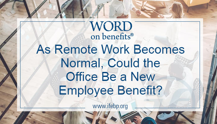 As Remote Work Becomes Normal, Could the Office Be a New Employee Benefit?