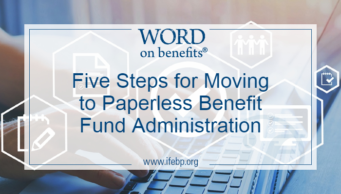 Five Steps for Moving to Paperless Benefit Fund Administration