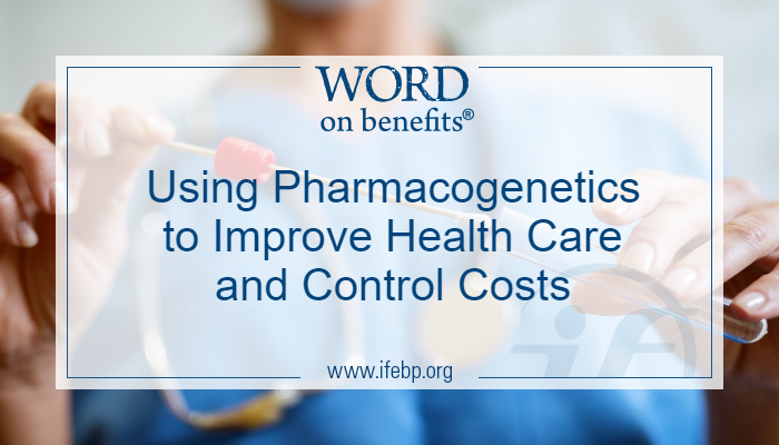Using Pharmacogenetics to Improve Health Care and Control Costs