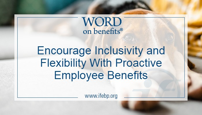 Encourage Inclusivity and Flexibility With Proactive Employee Benefits