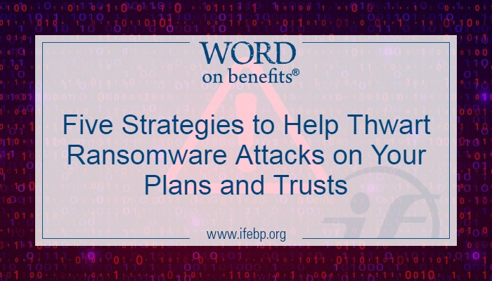 Five Strategies to Help Thwart Ransomware Attacks on Your Plans and Trusts