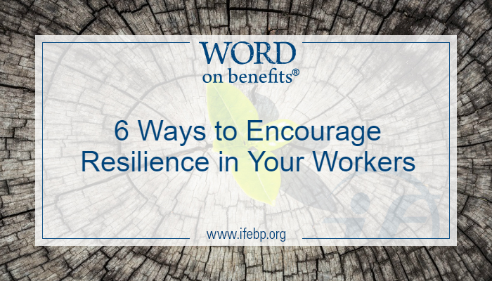 6 Ways to Encourage Resilience in Your Workers