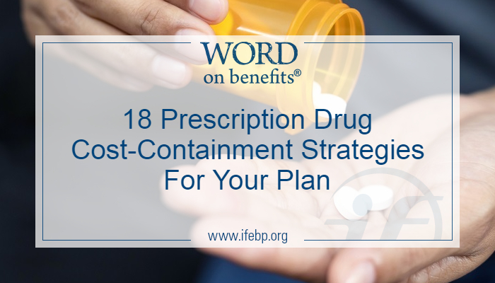 18 Prescription Drug Cost-Containment Strategies For Your Plan