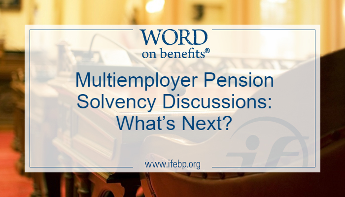 Multiemployer Pension Plans Solvency Discussions: What's Next?