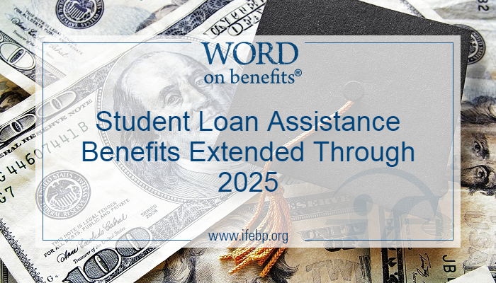 Student Loan Assistance Benefits Extended Through 2025