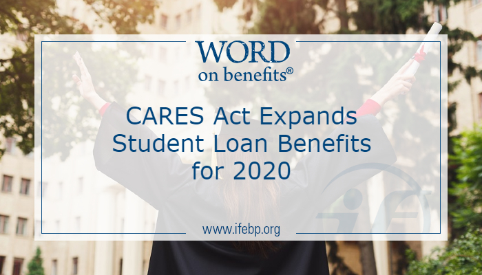 CARES Act Expands Student Loan Benefits for 2020