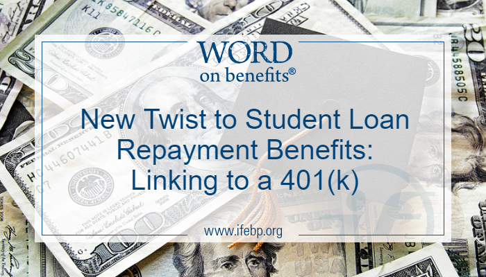 New Twist to Student Loan Repayment Benefits: Linking to a 401(k)