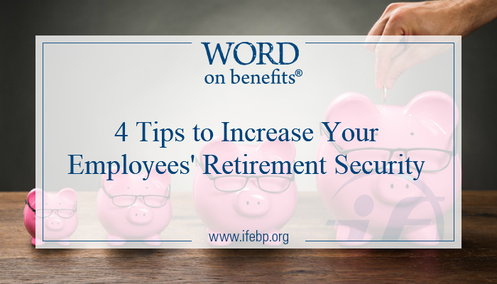 4 Tips to Improve Your Employees' Retirement Security