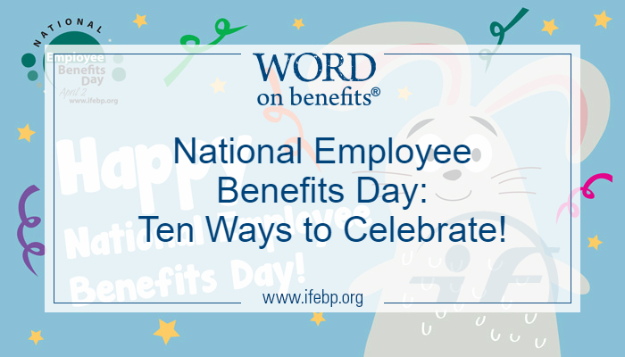 National Employee Benefits Day: Ten Ways to Celebrate!