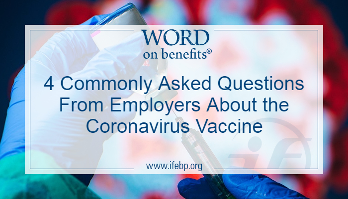 4 Commonly Asked Questions From Employers About the Coronavirus Vaccine