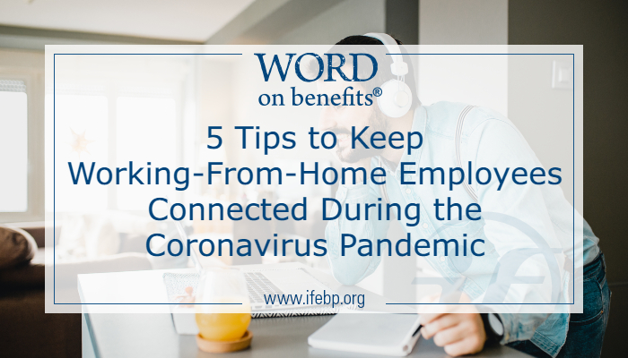 5 Tips to Keep Working-From-Home Employees Connected During the Coronavirus Pandemic